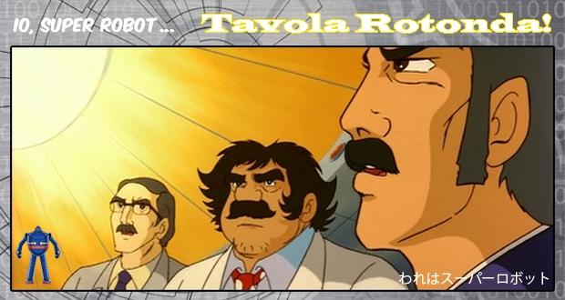 IO, SUPER ROBOT… Tavola Rotonda!
